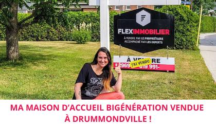 Maison d'accueil bigénération vendue Drummondville Flex Immobilier
